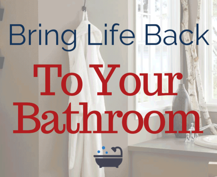 Bring Life Back To Your Bathroom!