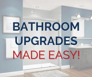 Bathroom Upgrades Made Easy!